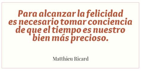Cita tomada del libro de Matthieu Ricard, En defensa de la felicidad (Urano)
